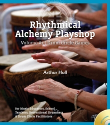 Rhythmical Alchemy Playshop : Drum Circle Games: for Music Educators, School Teachers, Recreational Drummers & Drum Circle Facilitators, Mixed media product Book