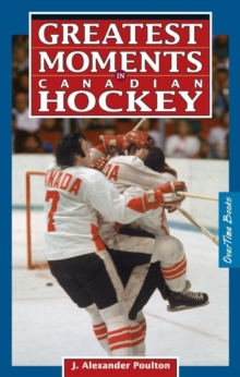 Greatest Moments in Canadian Hockey, Paperback Book