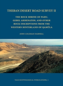Theban Desert Road Survey II : The Rock Shrine of Pahu, Gebel Akhenaton, and other Rock Inscriptions from the Western Hinterland of Qamula, Hardback Book