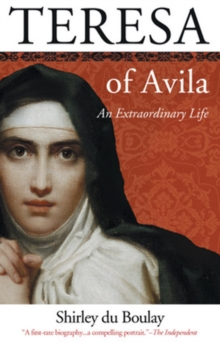 Teresa of Avila : An Extraordinary Life, Paperback / softback Book