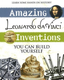 Amazing Leonardo da Vinci Inventions : You Can Build Yourself, Paperback Book