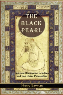 Black Pearl : Spiritual Illumination in Sufism and East Asian Philosophies, Paperback / softback Book
