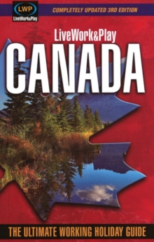 LiveWork&Play in Canada : The Ultimate Working Holiday & Gap Year Guide: 3rd Edition, Paperback / softback Book