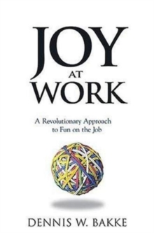 Joy at Work : A Revolutionary Approach To Fun on the Job, Hardback Book