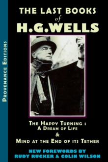 Last Books of H.G. Wells : The Happy Turning & Mind at the End of its Tether, Paperback / softback Book