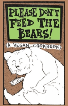 Please Don't Feed The Bears : (A Vegan Cookbook), Paperback / softback Book