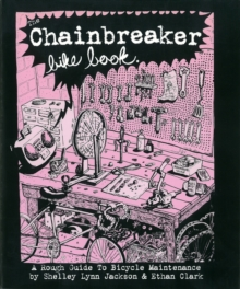 The Chainbreaker Bike Book : A Rough Guide to Bicycle Maintenance, Paperback / softback Book