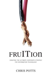 Fruition : Creating the Ultimate Corporate Strategy for Information Technology, Paperback Book