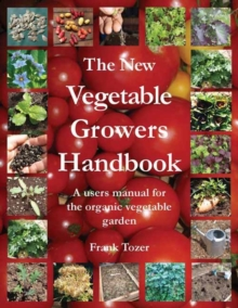The New Vegetable Growers Handbook : A Users Manual for the Vegetable Garden, Paperback / softback Book