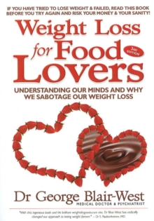 Weight Loss for Food Lovers : Understanding Our Minds and Why We Sabotage Our Weight Loss, Paperback Book