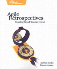 Agile Retrospectives : Making Good Teams Great, Paperback Book