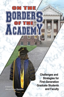 On the Borders of the Academy : Challenges and Strategies for First-Generation Graduate Students and Faculty, Paperback / softback Book