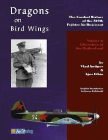 Dragons on Bird Wings : The Combat History of the 812th Fighter Air Regiment - Volume 1: Liberation of the Motherland, Paperback / softback Book