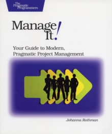 Manage It! : Your Guide to Modern, Pragmatic Project Management, Paperback / softback Book