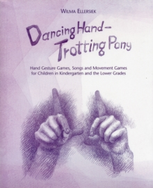 Dancing Hand, Trotting Pony : Hand Gesture Games, Songs and Movement Games for Children in Kindergarten and the Lower Grades, Spiral bound Book