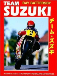 Team Suzuki : A Definitive Analysis of the Factory's Roadracing Motorcycles, Hardback Book