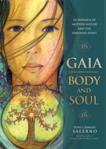 Gaia: Body & Soul : In Honour of Mother Nature and the Feminine Spirit, Hardback Book