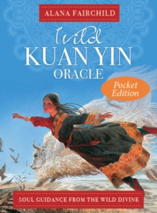 Wild Kuan Yin Oracle - Pocket Edition : Soul Guidance from the Wild Divine, Cards Book