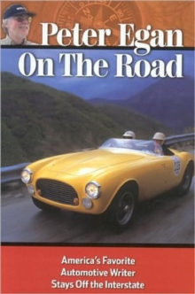 Peter Egan on the Road : America's Favorite Automotive Writer Stays Off the Interstate, Hardback Book
