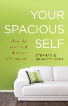 Your Spacious Self : Clear the Clutter and Discover Who You are, Paperback / softback Book