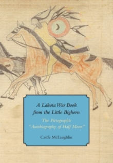"A Lakota War Book from the Little Bighorn - ""The Pictographic Autobiography of Half Moon"", Paperback Book"