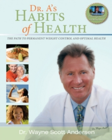 Dr. A's Habits of Health : The Path to Permanent Weight Control and Optimal Health, Paperback / softback Book