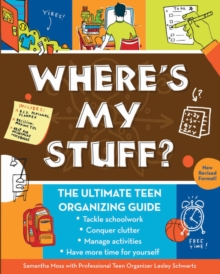 Where's My Stuff? : The Ultimate Teen Organizing Guide, Paperback / softback Book