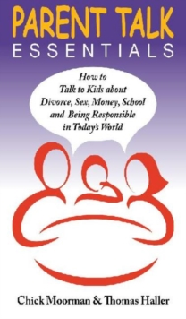 Parent Talk Essentials : How to Talk to Kids about Divorce, Sex, Money, School and Being Responsible in Today's World, Paperback / softback Book