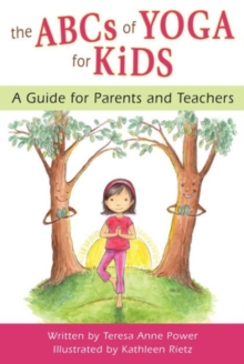 ABCs of Yoga for Kids : A Guide for Parents and Teachers, Paperback Book