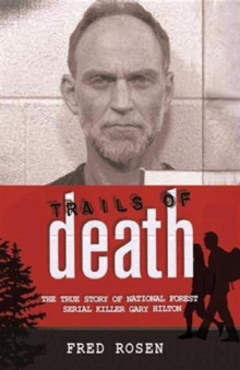 Trails of Death : The True Story of National Forest Serial Killer Gary Hilton, Paperback Book