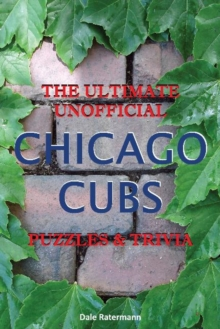 Ultimate Unofficial Chicago Cubs Puzzles & Trivia, Paperback Book