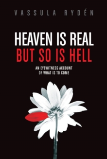Heaven is Real But So is Hell : An Eyewitness Account of What is to Come, Hardback Book