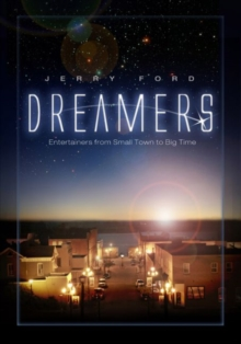 Dreamers : Entertainers from Small Town to Big Time, Paperback / softback Book