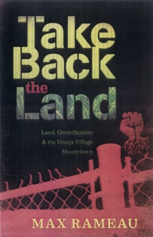 Take Back The Land : Land, Gentrification, and the Umoja Village Shantytown, Paperback / softback Book