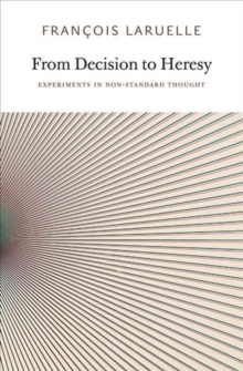 From Decision to Heresy : Experiments in Non-Standard Thought, Paperback / softback Book
