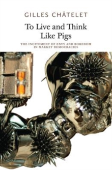 To Live and Think like Pigs : The Incitement of Envy and Boredom in Market Democracies, Paperback / softback Book