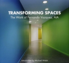 Transforming Spaces : The Work of Fernando Vasquez, AIA, Hardback Book