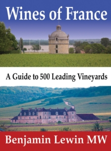 Wines of France : A Guide to 500 Leading Vineyards, Hardback Book