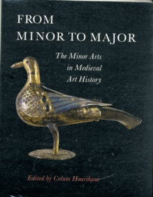 From Minor to Major : The Minor Arts in Medieval Art History, Paperback / softback Book