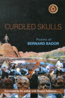 Curdled Skulls : Poems of Bernard Bador, Paperback Book