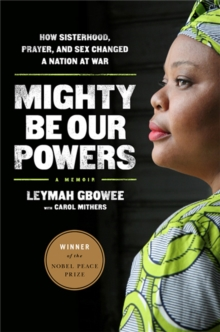 Mighty Be Our Powers : How Sisterhood, Prayer, and Sex Changed a Nation at War, Paperback / softback Book