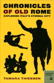 Chronicles of Old Rome: Exploring Italy's Eternal City, Paperback Book