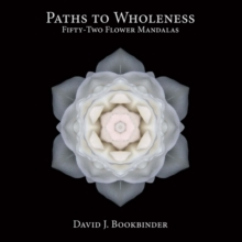 Paths to Wholeness : Fifty-Two Flower Mandalas, Paperback / softback Book