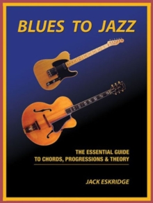 Jack Eskridge : Blues To Jazz - The Essential Guide To Chords, Progression & Theory, Paperback / softback Book