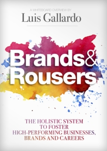 Brands and Rousers : The Holistic System to Foster High-Performing Businesses, Brands and Careers, Hardback Book