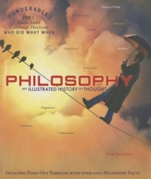 Philosophy : An Illustrated History of Thought (Ponderables 100 Ideas That Changed History Who Did What When), Hardback Book
