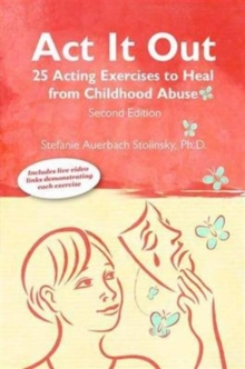 Act It Out: 25 Acting Exercise to Heal from Childhood Abuse, 2nd Edition, Paperback / softback Book