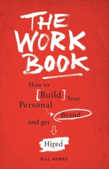 The Work Book : How to Build Your Personal Brand and Get Hired, Paperback / softback Book