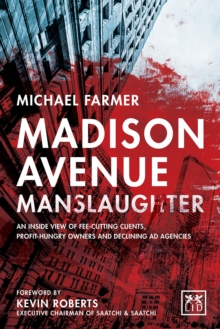 Madison Avenue Manslaughter : An Inside View of Fee-Cutting Clients, Profit-Hungry Owners and Declining Ad Agencies, Hardback Book