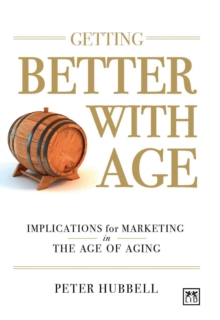 Getting Better with Age : Improving Marketing in the Age of Aging, Hardback Book